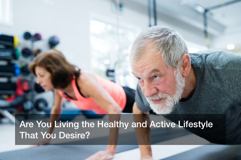 Are You Living the Healthy and Active Lifestyle That You Desire?