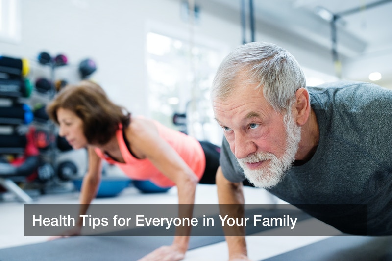 Health Tips for Everyone in Your Family