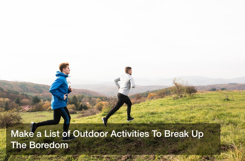 Make a List of Outdoor Activities To Break Up The Boredom