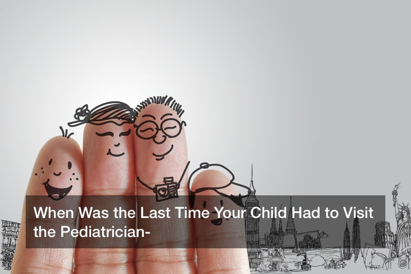When Was the Last Time Your Child Had to Visit the Pediatrician?