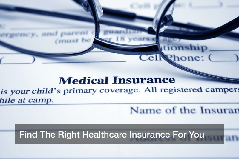 Find The Right Healthcare Insurance For You