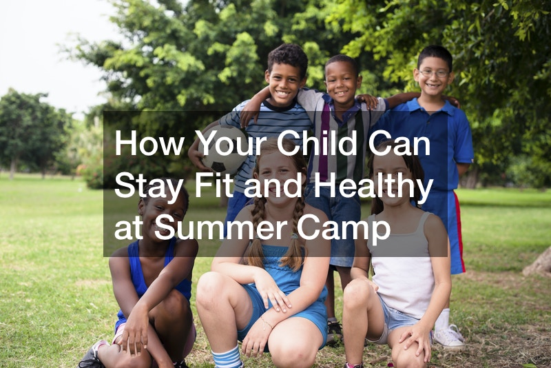 How Your Child Can Stay Fit and Healthy at Summer Camp