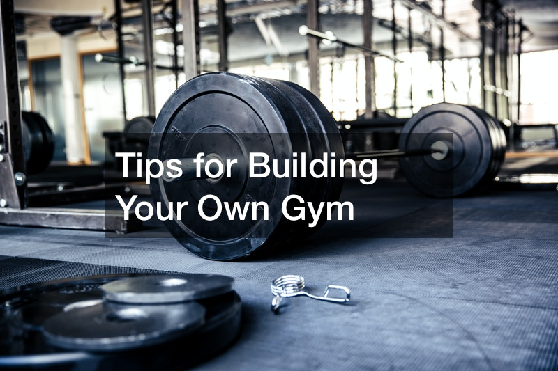 Tips for Building Your Own Gym